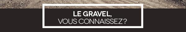 Le Gravel, vous connaissez ?